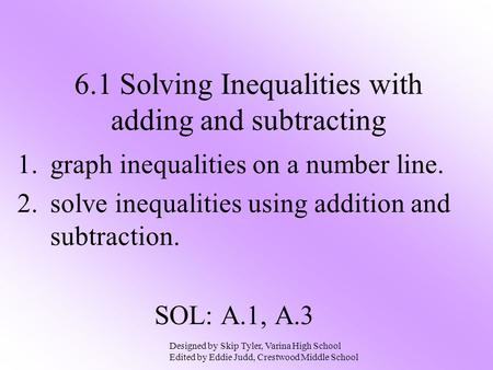 1.graph inequalities on a number line. 2.solve inequalities using addition and subtraction. SOL: A.1, A.3 6.1 Solving Inequalities with adding and subtracting.