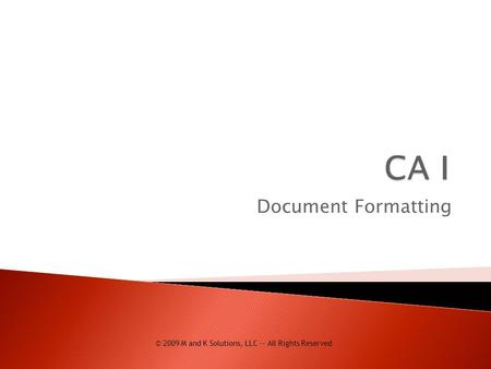 Document Formatting © 2009 M and K Solutions, LLC -- All Rights Reserved.