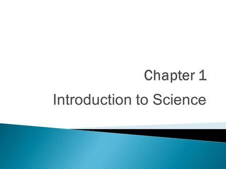 Introduction to Science.  Science: a system of knowledge based on facts or principles  Science is observing, studying, and experimenting to find the.