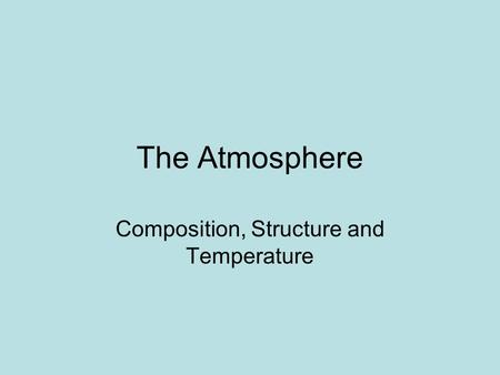 The Atmosphere Composition, Structure and Temperature.