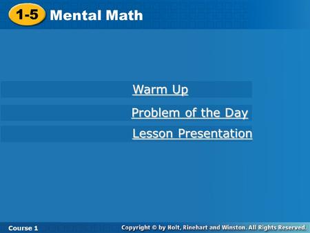Course 1 1-5 Mental Math 1-5 Mental Math Course 1 Warm Up Warm Up Lesson Presentation Lesson Presentation Problem of the Day Problem of the Day.
