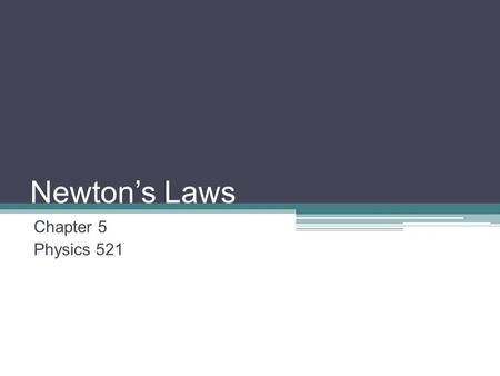 Newton's Laws Chapter 5 Physics 521. Introduction Our understanding <strong>of</strong> force and motion has progressed with time. Sir Isaac Newton published his laws.