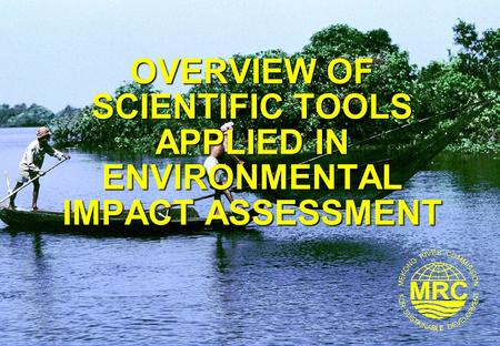 OVERVIEW OF SCIENTIFIC TOOLS APPLIED IN <strong>ENVIRONMENTAL</strong> IMPACT ASSESSMENT.