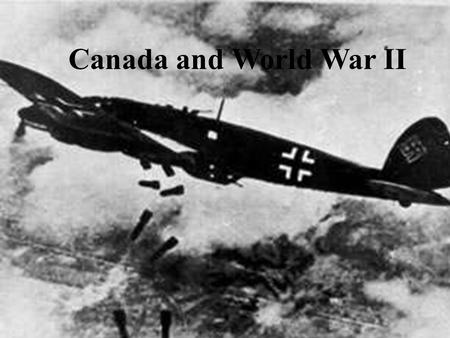 Canada <strong>and</strong> World War II. The failure of appeasement was very disappointing…….