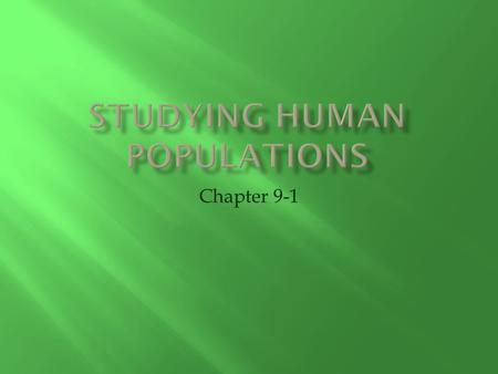 Chapter 9-1.  Study of populations, usually human  Demographers study historical size and makeup of various world populations to make predictions about.