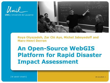 04.12.<strong>2015</strong> г. An Open-Source WebGIS Platform for Rapid Disaster Impact Assessment Roya Olyazadeh, Zar Chi Aye, Michel Jaboyedoff and Marc-Henri Derron.