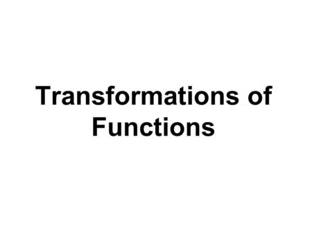 Transformations of Functions. Graphs of Common Functions See Table 1.4, pg 184. Characteristics of Functions: 1.Domain 2.Range 3.Intervals where its increasing,