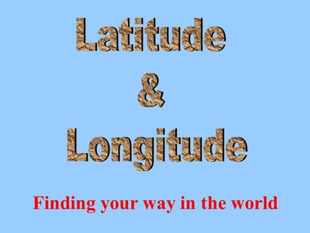 Finding your way in the world. Latitude lines are imaginary lines that run EAST/WEST (horizontally) around the earth's surface. Think of latitude like.