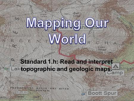Standard 1.h: Read and interpret topographic and geologic maps.