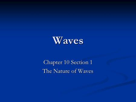 Chapter 10 Section 1 The Nature of Waves