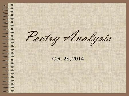Poetry Analysis Oct. 28, 2014. This is a process to help you organize your analysis of poetry. We have already learned the vocabulary, now it's time to.