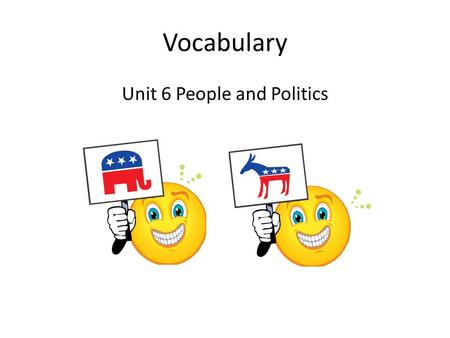 Vocabulary Unit 6 People and Politics. Campaign An organized effort to gather support for a candidate.