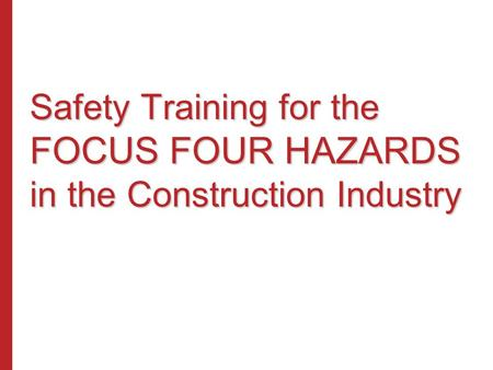 Safety <strong>Training</strong> for the FOCUS FOUR HAZARDS in the Construction Industry.