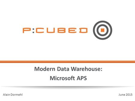 Modern Data Warehouse: Microsoft APS Alain Dormehl June 2015.