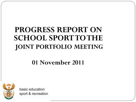 PROGRESS REPORT ON SCHOOL SPORT TO THE JOINT PORTFOLIO MEETING 01 November 2011.