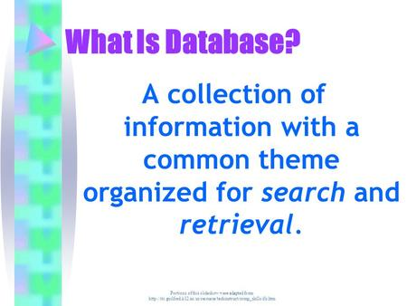 Portions <strong>of</strong> this slideshow were adapted from What Is Database? A collection <strong>of</strong>.