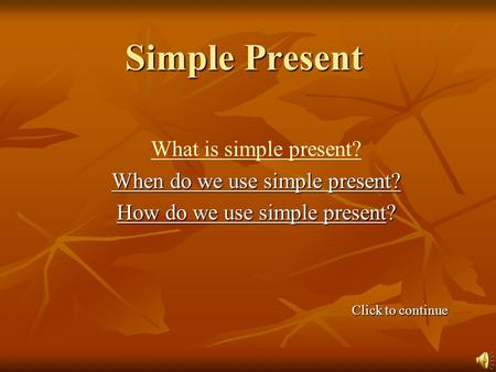 Simple Present What is simple present? When do we use simple present?