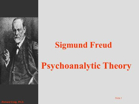 Richard Craig, Ph.D. Slide 1 <strong>Sigmund</strong> Freud Psychoanalytic Theory.