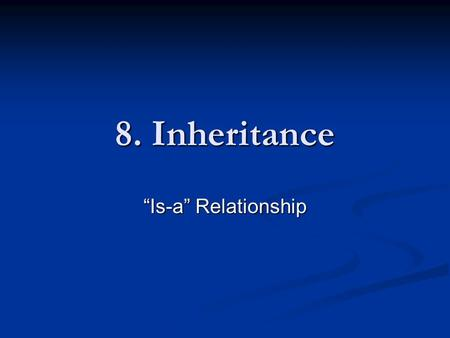 "8. <strong>Inheritance</strong> ""Is-a"" Relationship. Topics Creating Subclasses Overriding Methods Class Hierarchies Abstract Class <strong>Inheritance</strong> and GUIs The Timer Class."