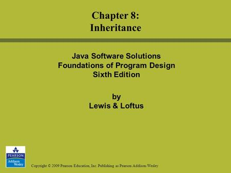 Copyright © 2009 Pearson Education, Inc. Publishing as Pearson Addison-Wesley <strong>Java</strong> Software Solutions Foundations of Program Design Sixth Edition by Lewis.