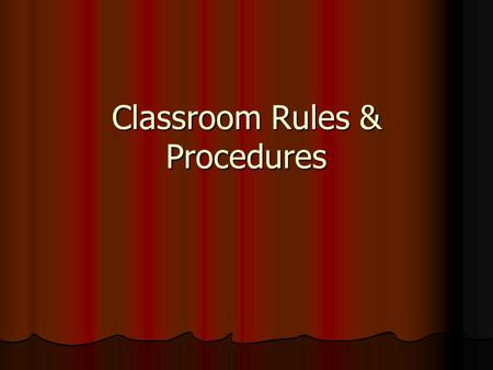 Classroom Rules & Procedures. Classroom Rules 1. Be in your assigned seat when the bell rings. 1. Be in your assigned seat when the bell rings. 2. Bring.
