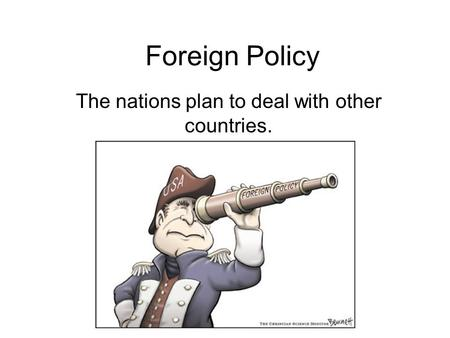 Foreign Policy The nations plan to deal with other countries.