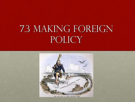 7.3 Making Foreign Policy. The President and Foreign Policy A nation ' s overall plan for dealing with other nations is called its foreign policy the.
