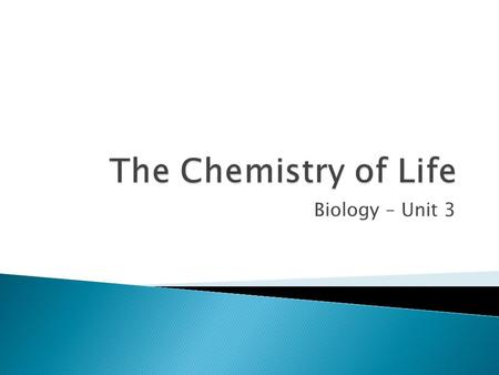 The Chemistry of Life Biology – Unit 3.
