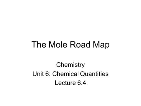 Chemistry Unit 6: Chemical Quantities Lecture 6.4