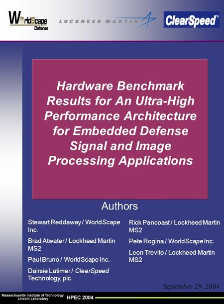 Hardware Benchmark Results for An Ultra-High Performance Architecture for Embedded Defense Signal and <strong>Image</strong> Processing Applications September 29, 2004.