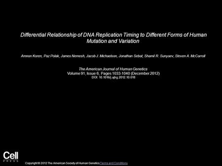 Differential Relationship of DNA Replication Timing to Different Forms of Human Mutation and Variation Amnon Koren, Paz Polak, James Nemesh, Jacob J. Michaelson,