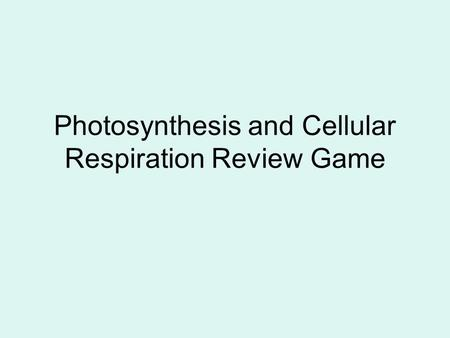 Photosynthesis and Cellular Respiration Review Game.