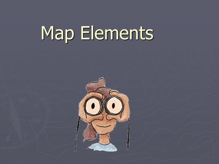 Map Elements. In this activity you will: ► Learn about the elements of a map: latitude, longitude, the hemispheres, directions, time zone, scale, and.