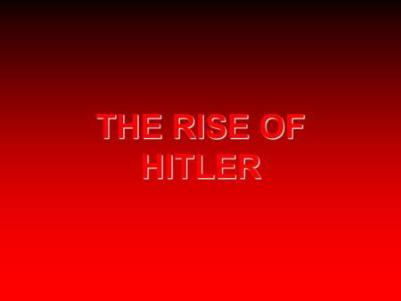 THE <strong>RISE</strong> <strong>OF</strong> <strong>HITLER</strong>. <strong>Hitler</strong> and the National Socialist Party  Born in Austria 1889 (a German speaking country) the son <strong>of</strong> a minor customs official and.
