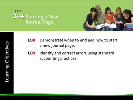 Learning Objectives © 2014 Cengage Learning. All Rights Reserved. LO8 Demonstrate when to end and how to start a new journal page. LO9 Identify and correct.