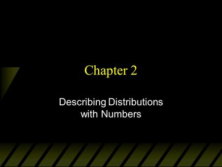 Chapter 2 Describing Distributions with Numbers. Numerical Summaries u Center of the data –mean –median u Variation –range –quartiles (interquartile range)
