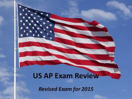 US AP Exam Review Revised Exam for 2015. THE AP EXAM The College Board redesigned the APUSH Exam for the 2014-2015 school year. Students will need to.