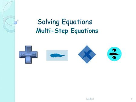 Solving Equations Medina1 Multi-Step Equations. Steps to solve Medina2 3. Use inverse of addition or subtraction You may not have to do all the steps.