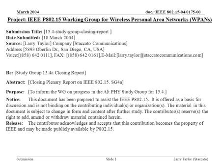 Doc.: IEEE 802.15-04/0175-00 Submission March 2004 Larry Taylor (Staccato)Slide 1 Project: IEEE P802.15 Working Group for Wireless Personal Area Networks.
