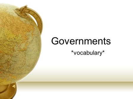 "Governments *vocabulary* Opening: Turn to the first blank page in your ""Governments"" section of your binder. Write the word ""Government"" at the top and."