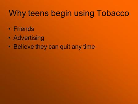 Why teens begin using Tobacco Friends Advertising Believe they can quit any time.