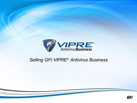 1 Selling GFI VIPRE ® <strong>Antivirus</strong> Business. 2 Presentation outline » Issues with malware/<strong>viruses</strong> » What is VIPRE <strong>Antivirus</strong> Business? » How Does VIPRE <strong>Antivirus</strong>.
