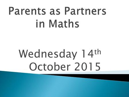 Wednesday 14 th October 2015. Aims  To inform you further about some of the key changes to the mathematics curriculum  To explain how these changes.