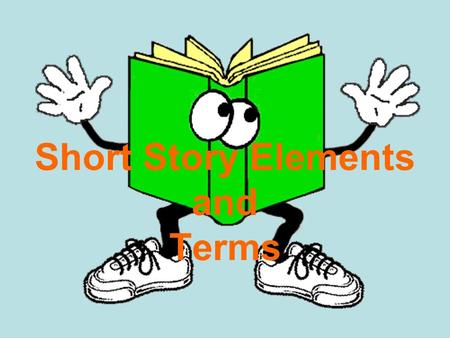 Short Story Elements and Terms. A short story is … a brief fictional narrative in prose Very brief story—it's only a few pages!