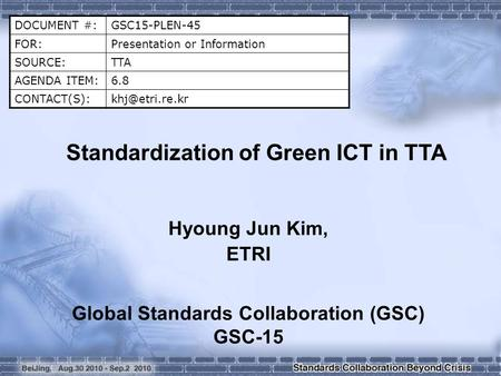 DOCUMENT #:GSC15-PLEN-45 FOR:Presentation or Information SOURCE:TTA AGENDA ITEM:6.8 Standardization of Green ICT in TTA Hyoung.