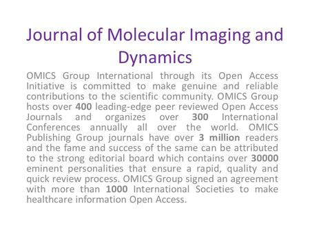 Journal of Molecular Imaging and Dynamics OMICS Group International through its Open Access Initiative is committed to make genuine and reliable contributions.