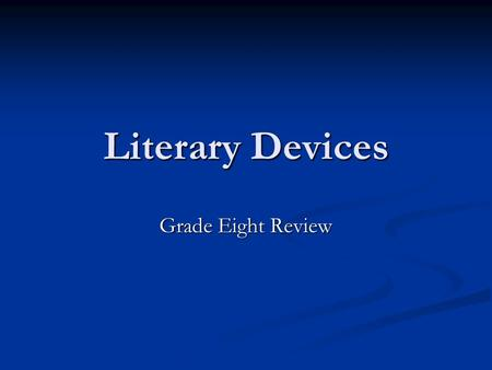 Literary Devices Grade Eight Review. Short Story A short story is a narrative which: Focuses on a single incident. Focuses on a single incident. Is limited.