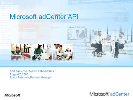Microsoft adCenter <strong>API</strong> SES San Jose: Search Laboratories August 7, 2006 Erynn Petersen, <strong>Product</strong> Manager.