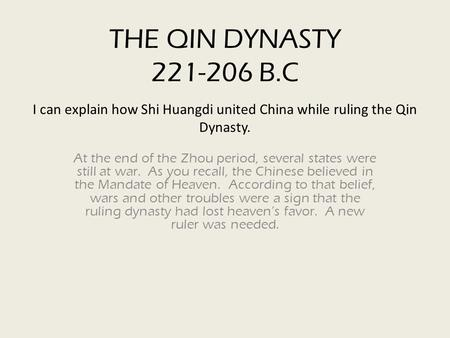 THE QIN DYNASTY 221-206 B.C I can explain how Shi Huangdi united China while ruling the Qin Dynasty. At the end of the Zhou period, several states were.