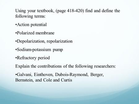 Using your textbook, (page 418-420) find and define the following terms: Action potential Polarized membrane Depolarization, repolarization Sodium-potassium.